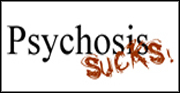 Psychosis Sucks!